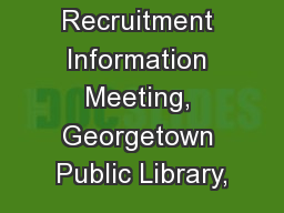 Recruitment Information Meeting, Georgetown Public Library,