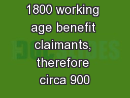 1800 working age benefit claimants, therefore circa 900