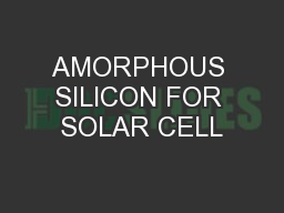 AMORPHOUS SILICON FOR SOLAR CELL