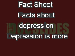 Fact Sheet  Facts about depression Depression is more PowerPoint PPT Presentation