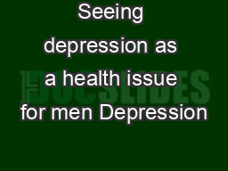 Seeing depression as a health issue for men Depression PowerPoint PPT Presentation