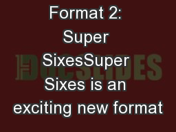 Competition Format 2: Super SixesSuper Sixes is an exciting new format