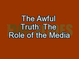 The Awful Truth: The Role of the Media