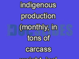 Gross indigenous production (monthly, in tons of carcass weight, incl. PowerPoint PPT Presentation