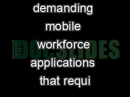 For demanding mobile workforce applications that requi
