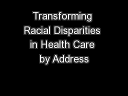 Transforming Racial Disparities in Health Care by Address