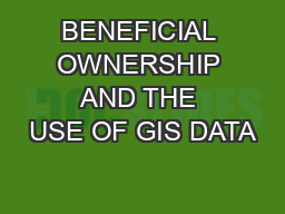 BENEFICIAL OWNERSHIP AND THE USE OF GIS DATA