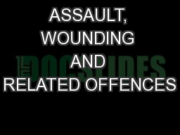 ASSAULT, WOUNDING AND RELATED OFFENCES