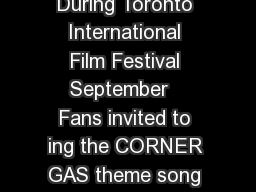 CORNER GAS Sing Long Booth Rolls Out the Red Carpet During Toronto International Film Festival September   Fans invited to ing the CORNER GAS theme song for a chance to appear in the credits of Corne