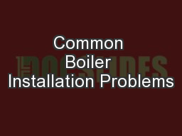Common Boiler Installation Problems PowerPoint PPT Presentation