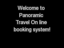 Welcome to Panoramic Travel On line booking system!