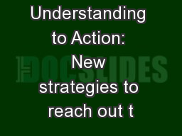 From Understanding to Action: New strategies to reach out t