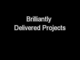 Brilliantly Delivered Projects