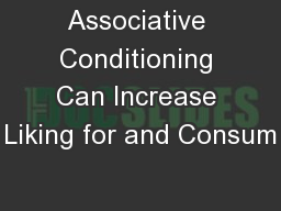 Associative Conditioning Can Increase Liking for and Consum