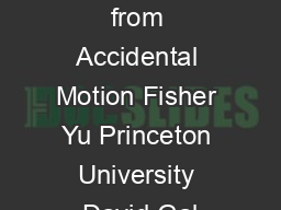 D Reconstruction from Accidental Motion Fisher Yu Princeton University David Gal