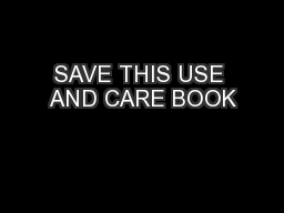SAVE THIS USE AND CARE BOOK