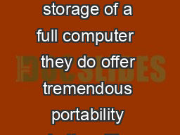 do not have the processing speed software selection and storage of a full computer  they do offer tremendous portability battery life and flexibility to handle many of the tasks that a student would