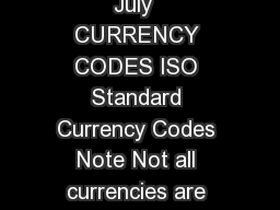 ISO Standard Currency Codes July  CURRENCY CODES ISO Standard Currency Codes Note Not all currencies are supported for all processors