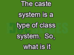 The caste system is a type of class system.  So, what is it