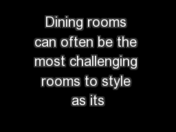 Dining rooms can often be the most challenging rooms to style as its