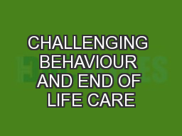 CHALLENGING BEHAVIOUR AND END OF LIFE CARE