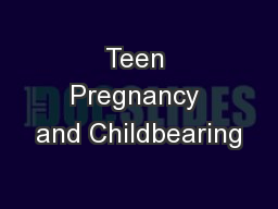 Teen Pregnancy and Childbearing PowerPoint PPT Presentation