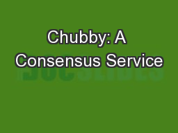 Chubby: A Consensus Service