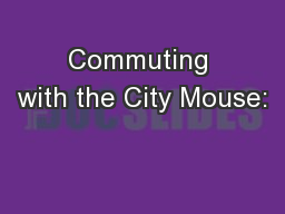 Commuting with the City Mouse:
