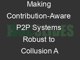 Making Contribution-Aware P2P Systems Robust to Collusion A