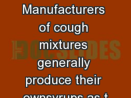 Manufacturers of cough mixtures generally produce their ownsyrups as t