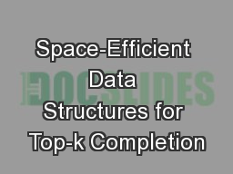 Space-Efficient Data Structures for Top-k Completion PowerPoint PPT Presentation
