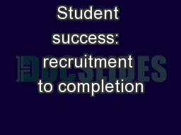 Student success:  recruitment to completion
