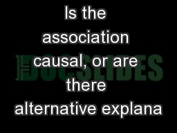 Is the association causal, or are there alternative explana