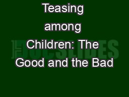 Teasing among Children: The Good and the Bad PowerPoint PPT Presentation