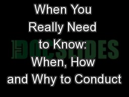When You Really Need to Know: When, How and Why to Conduct