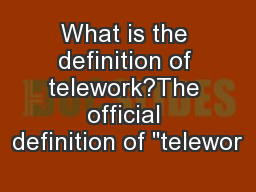 What is the definition of telework?The official definition of
