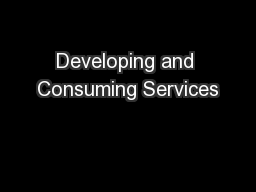 Developing and Consuming Services