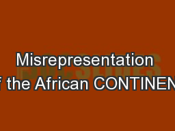 Misrepresentation of the African CONTINENT PowerPoint PPT Presentation