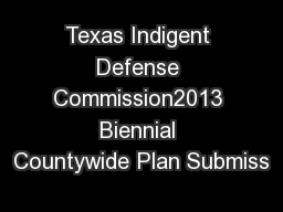 Texas Indigent Defense Commission2013 Biennial Countywide Plan Submiss