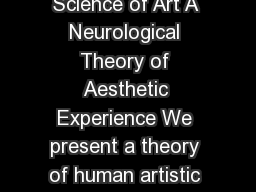 VS Ramachandran and William Hirstein The Science of Art A Neurological Theory of Aesthetic Experience We present a theory of human artistic experience and the neural mechanisms that mediate it PowerPoint PPT Presentation