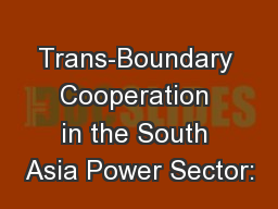 Trans-Boundary Cooperation in the South Asia Power Sector: PowerPoint PPT Presentation