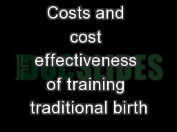 Costs and cost effectiveness of training traditional birth PowerPoint PPT Presentation