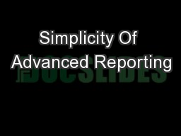 Simplicity Of Advanced Reporting PowerPoint PPT Presentation