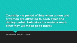 Courtship = a period of time when a man and a woman are att