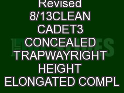Revised 8/13CLEAN CADET3 CONCEALED TRAPWAYRIGHT HEIGHT ELONGATED COMPL