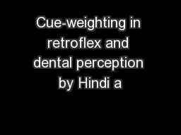 Cue-weighting in retroflex and dental perception by Hindi a