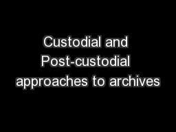 Custodial and Post-custodial approaches to archives