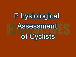 P hysiological Assessment of Cyclists PowerPoint PPT Presentation