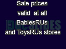 Sale prices valid  at all BabiesRUs and ToysRUs stores