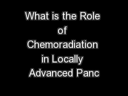 What is the Role of Chemoradiation in Locally Advanced Panc PowerPoint PPT Presentation